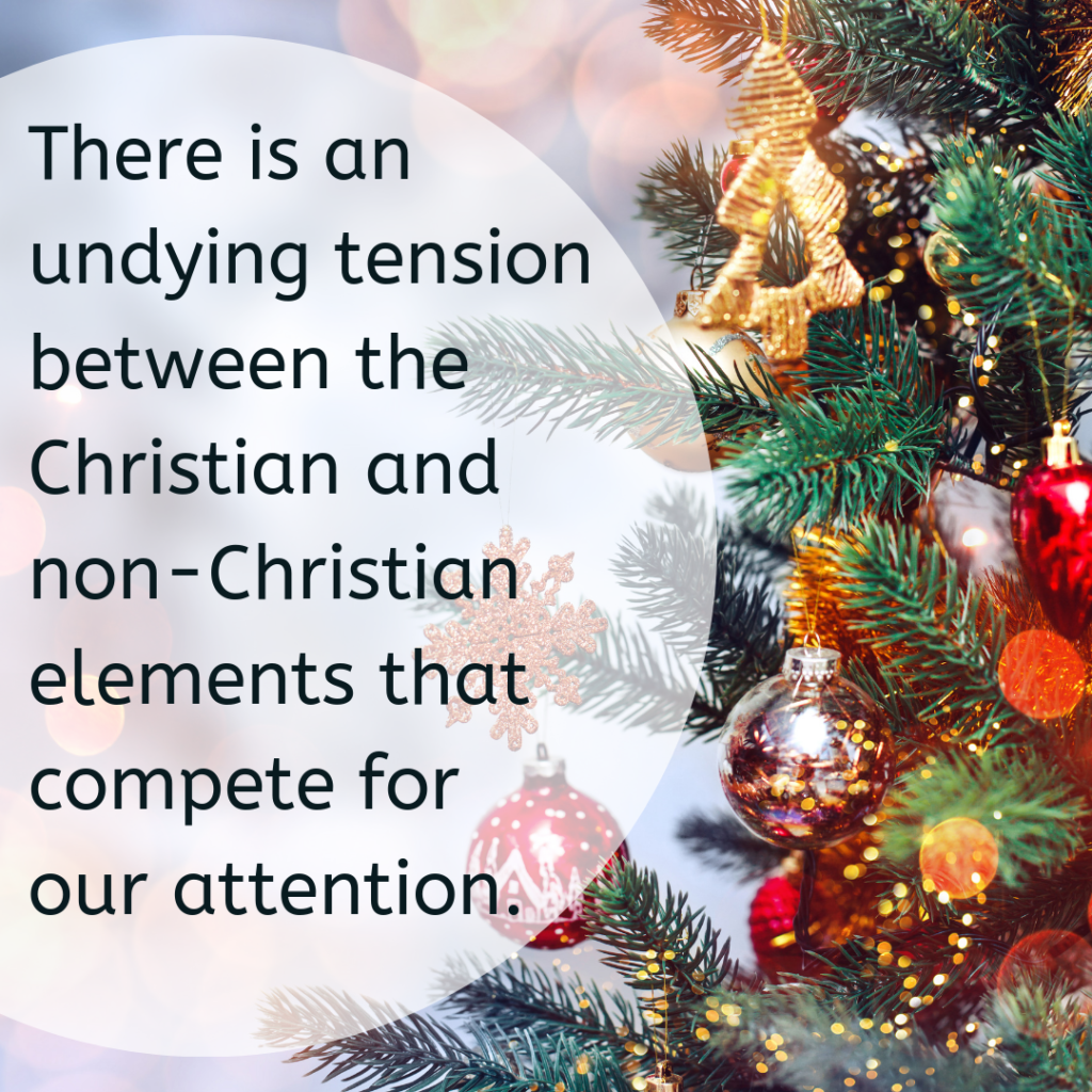 There is an undying tension between the Christian and non-Christian elements that compete for our attention