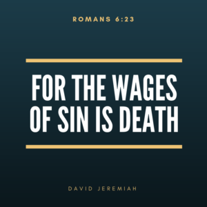 Romans 6:23, For the Wages of Sin is Death