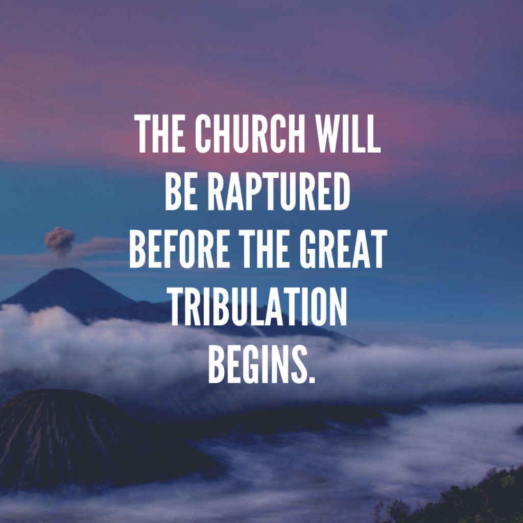 Meme: The Church will be raptured before the great tribulation begins.
