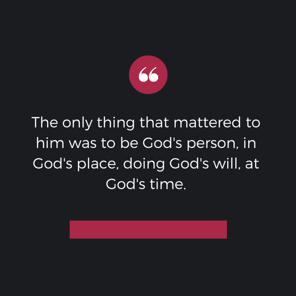 Meme: The only thing that mattered to him was to be God's person, in God's place, doing God's will, at God's time.