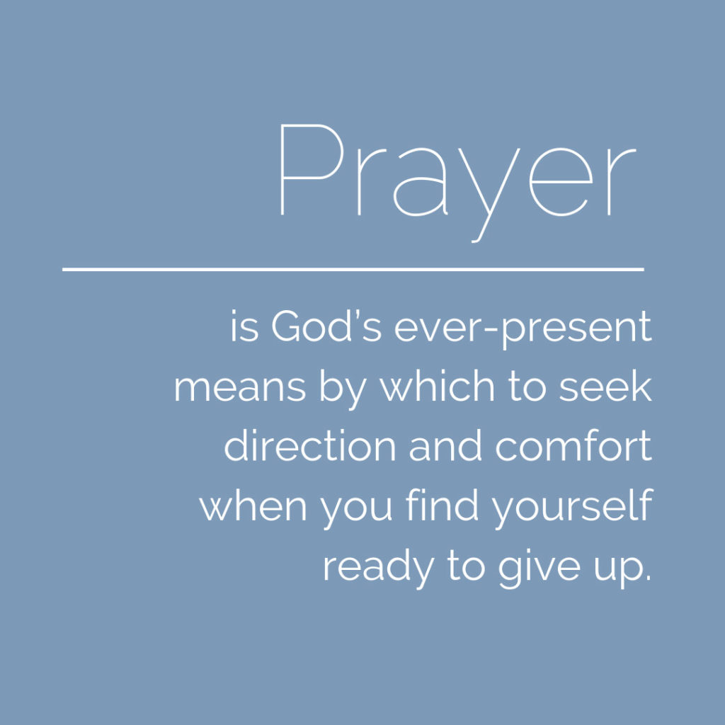 Meme: Prayer is God's ever-present means by which to seek direction and comfort when you find yourself ready to give up.