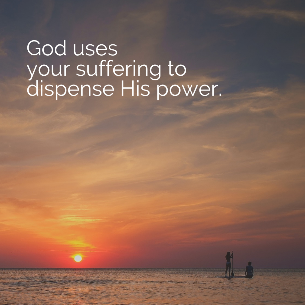 Meme: God uses your suffering to dispense His power.