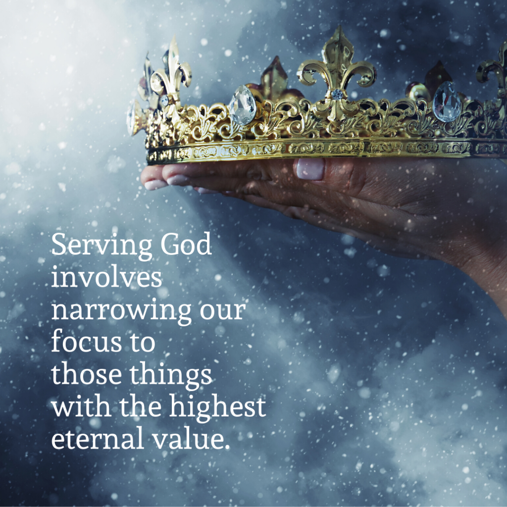 Meme: Serving God involves narrowing our focus to those things with the highest eternal value.