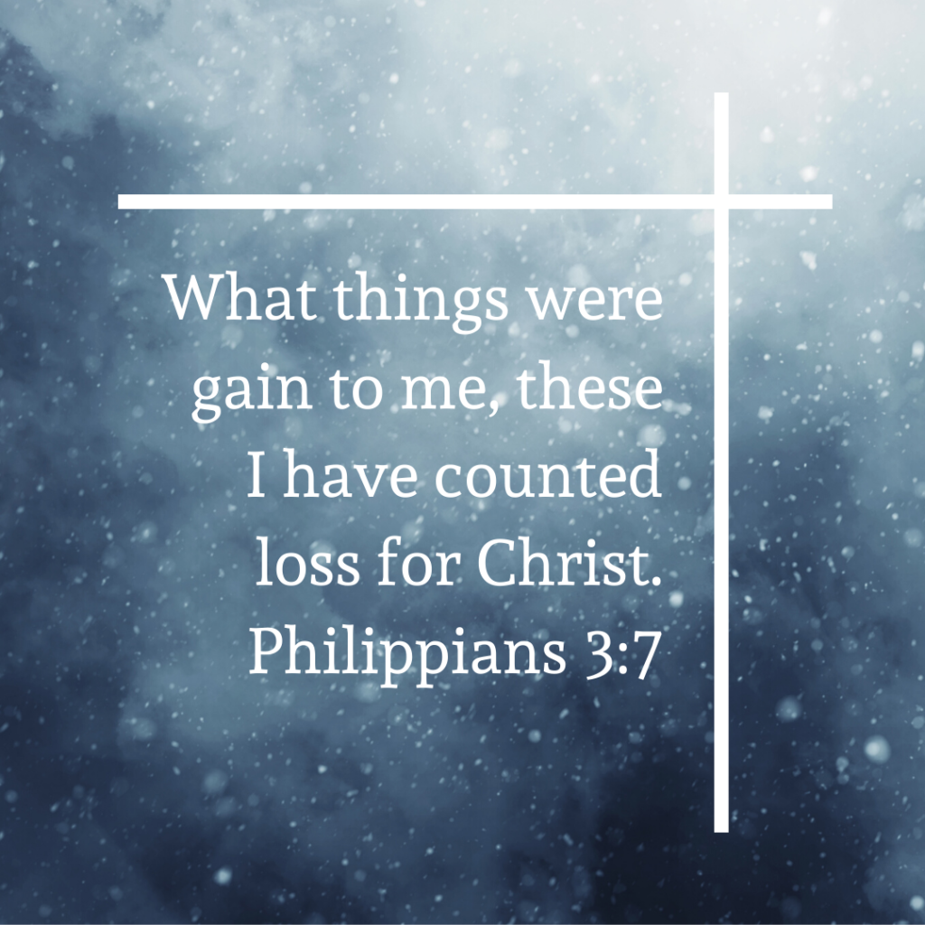 Meme: What things were gain to me, these I have counted loss for Christ. Philippians 3:7