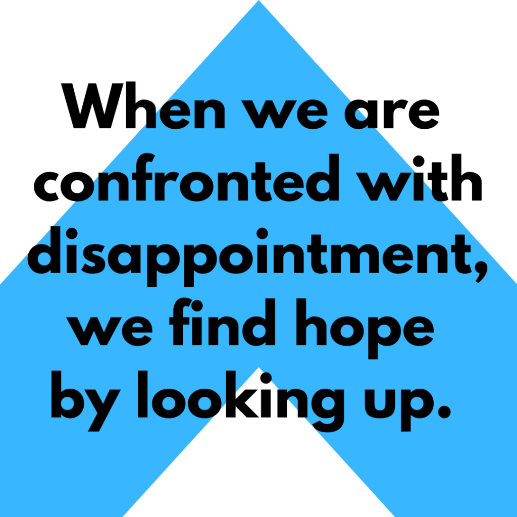 Meme: When we are confronted with disappointment, we find hope by looking up.