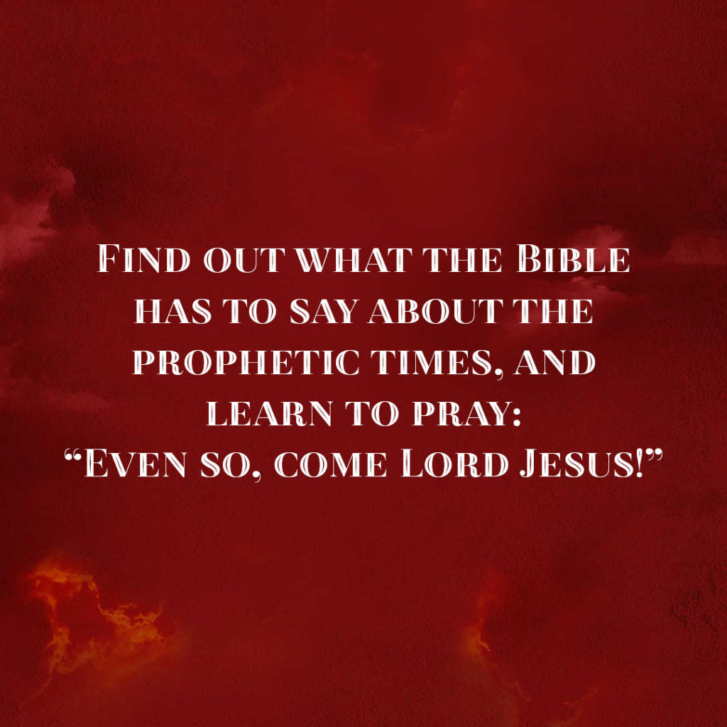 "Meme: Find out what the Bible has to say about the prophetic times, and learn to pray: ""Even so, come Lord Jesus!"""