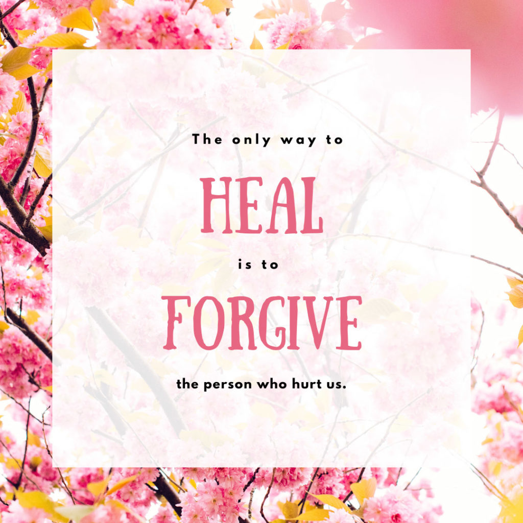 Meme: The only way to heal is to forgive the person who hurt us.