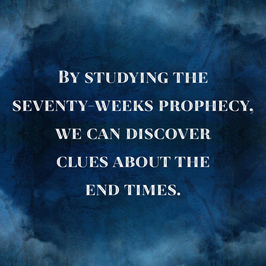 Meme: By studying the seventy-weeks prophecy, we can discover clues about the End Times.