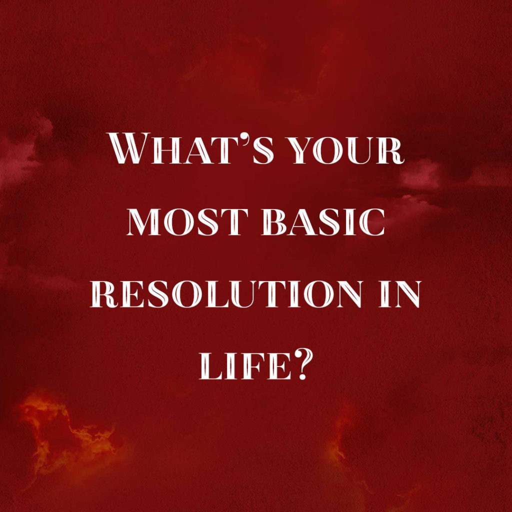 Meme: What's your most basic resolution in life?