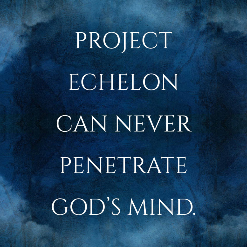 Meme: Project Echelon can never penetrate God's mind.