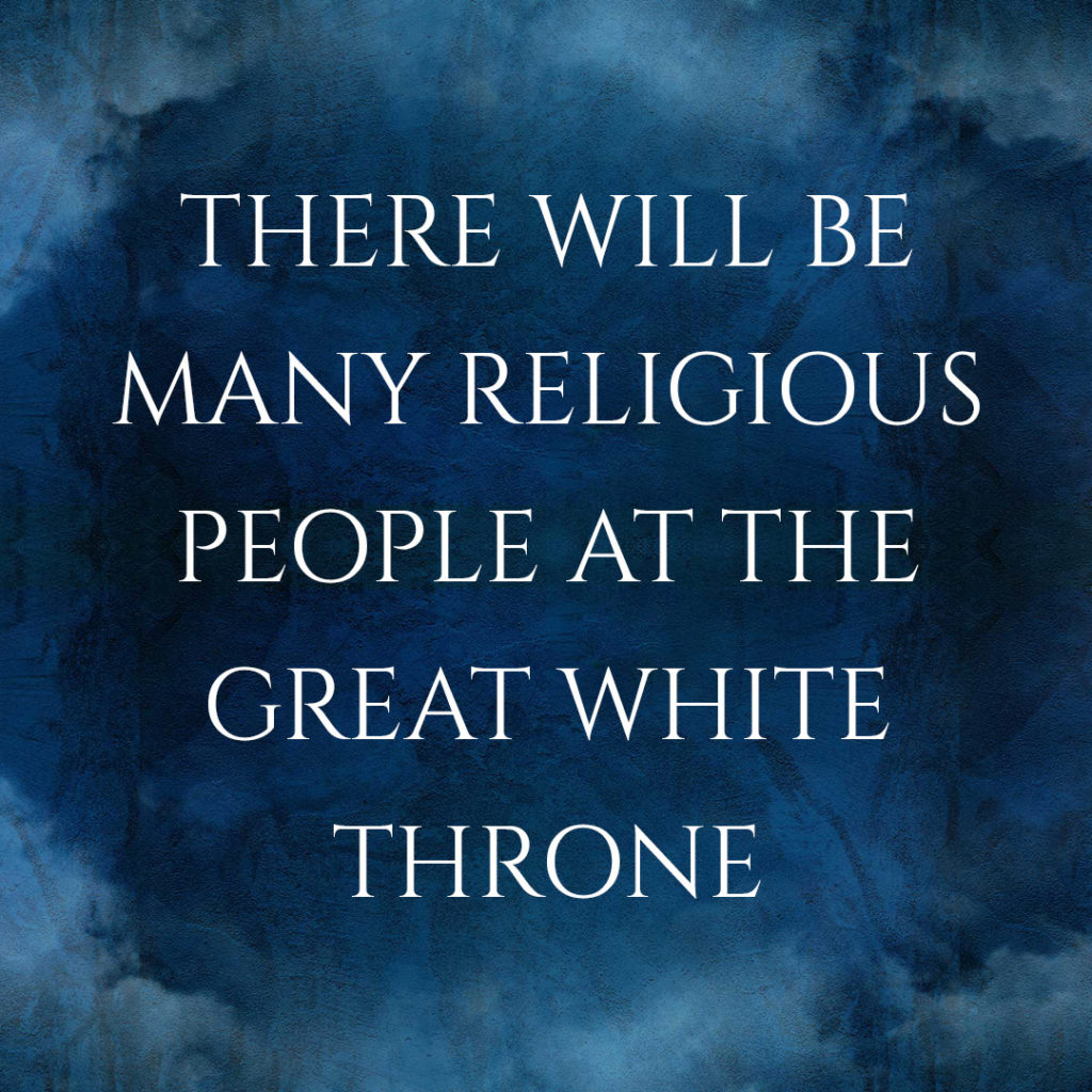 Meme: There will be many religious people at the Great White Throne
