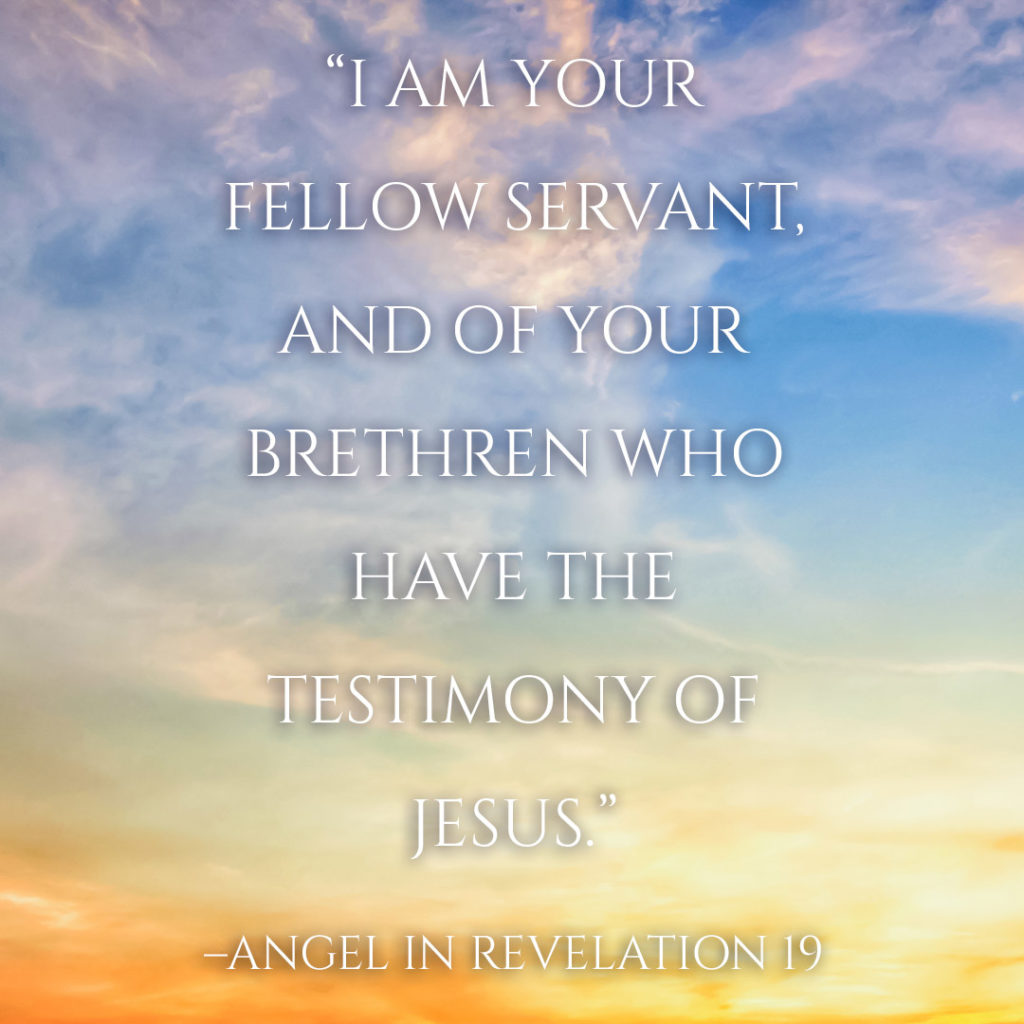 "Meme: ""I am your fellow servant, and of your brethren who have the testimony of Jesus."" -Angel in Revelation 19"
