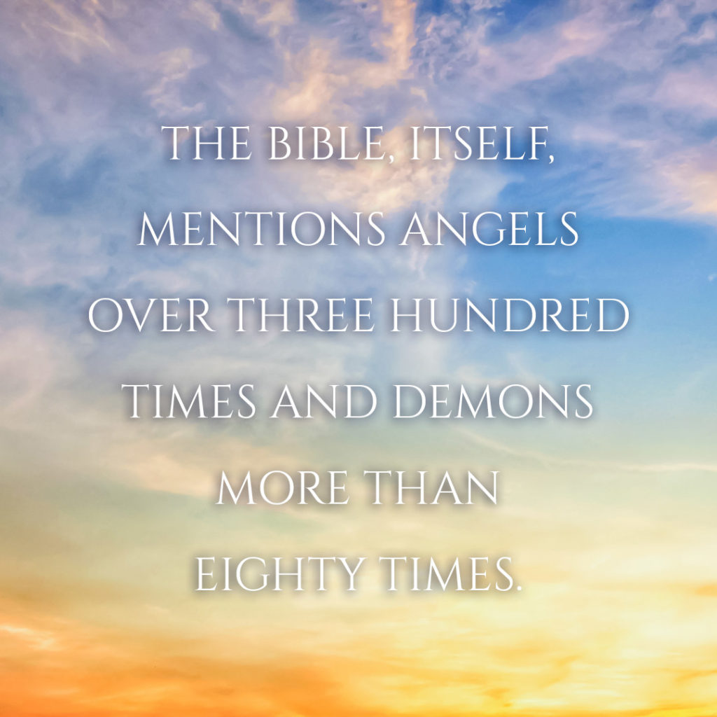 Meme: The Bible, itself, mentions angels over three hundred times and demons more than eighty times.