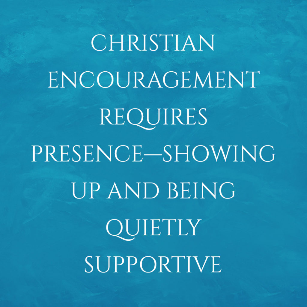 Meme: Christian encouragement requires presence--showing up and being quietly supportive
