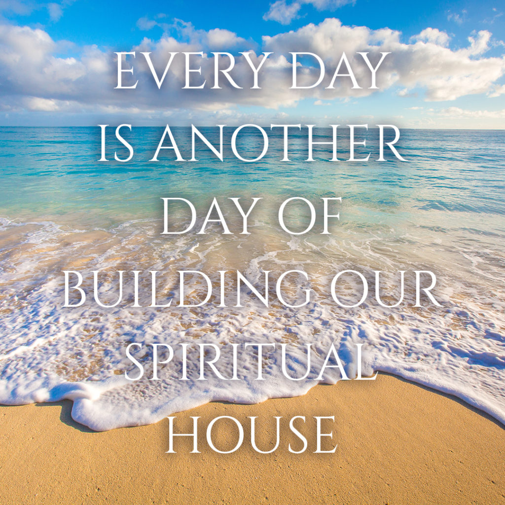 Meme: Every day is another day of building our spiritual house