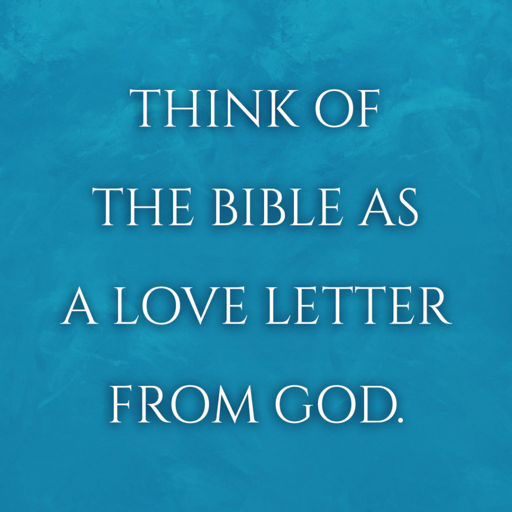 Meme: Think of the Bible as a love letter from God.