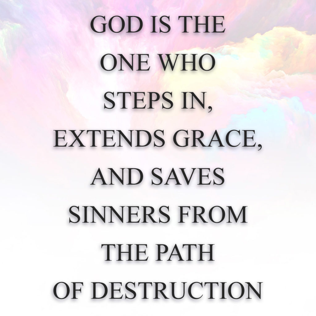 Meme: God is the One who steps in, extends grace, and saves sinners from the path of destruction.