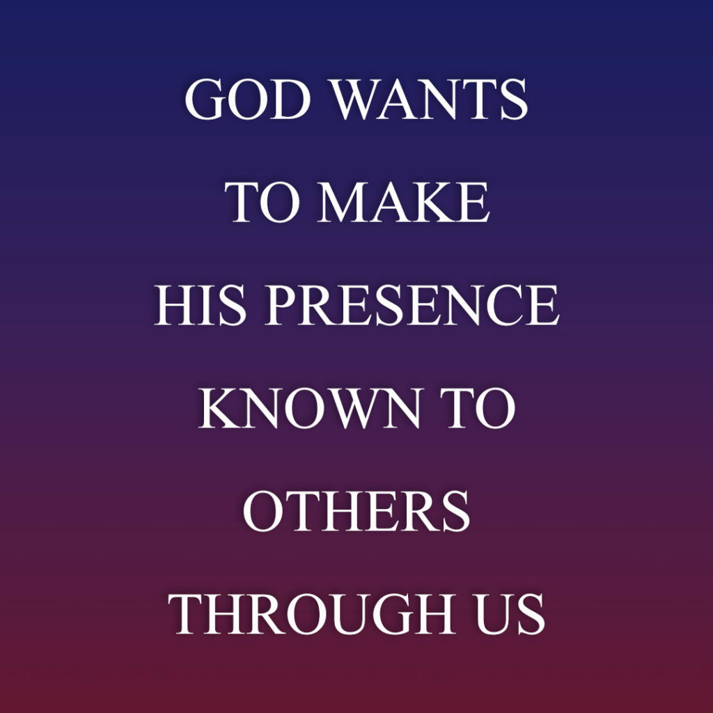 Meme: God wants to make His presence known to others through us.