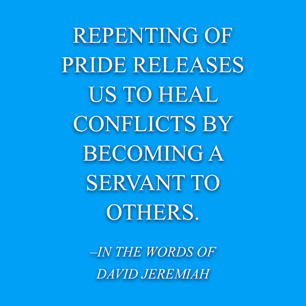 Meme: Repenting of pride releases us to heal conflicts by becoming a servant to others. -In The Words of David Jeremiah