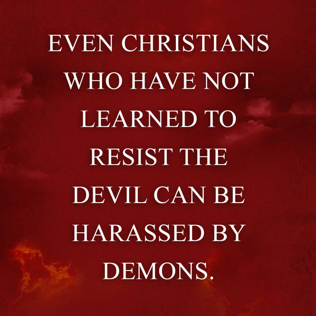 Meme: Even Christians who have not learned to resist the devil can be harassed by demons.