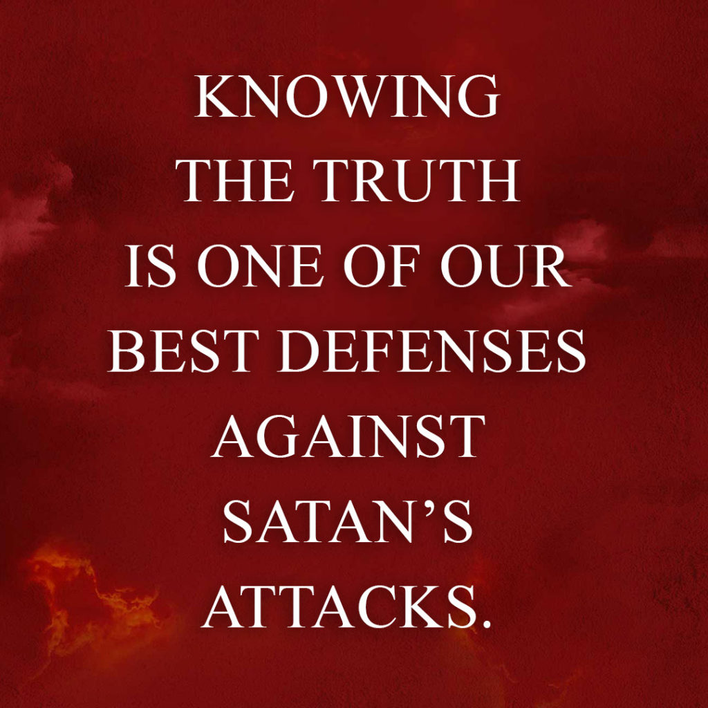 Meme: Knowing the truth is one of our best defenses against Satan's attacks.