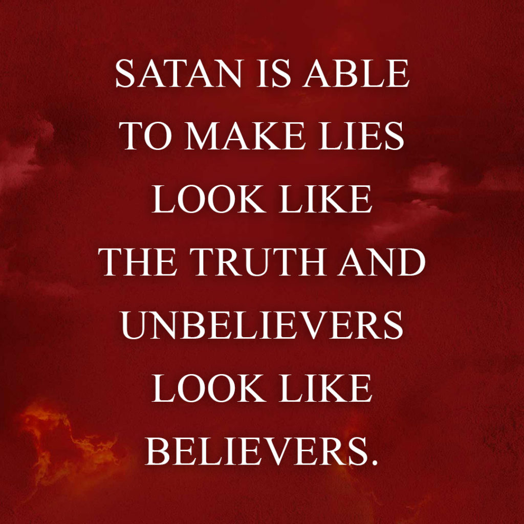 Meme: Satan is able to make lies look like the truth and unbelievers look like believers.