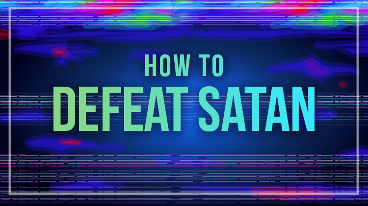 How to Defeat Satan in Two Simple Steps