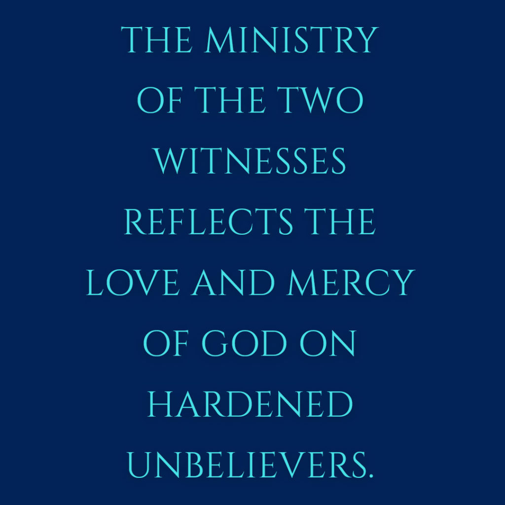 Meme: The ministry of the two witnesses reflects the love and mercy of God on hardened unbelievers.