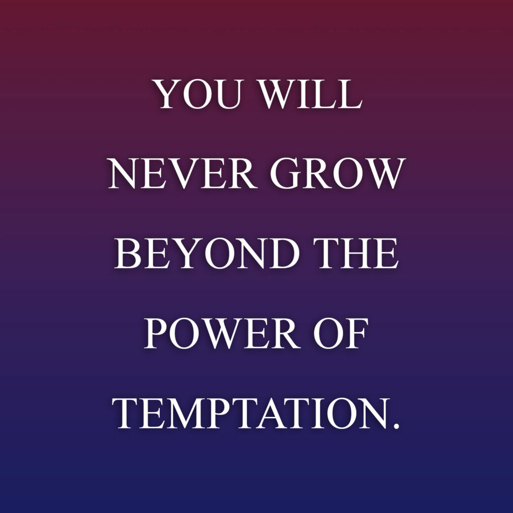Meme: You will never grow beyond the power of temptation.