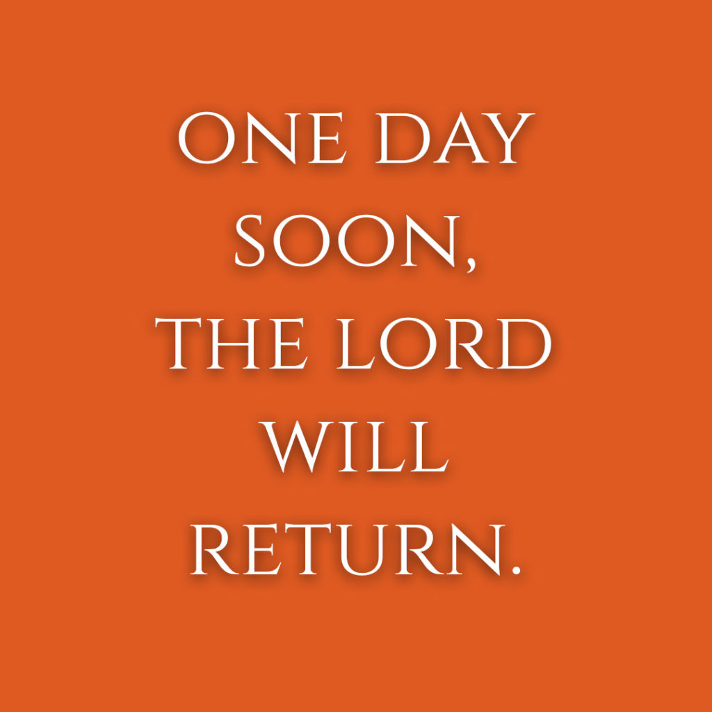 Meme: One day soon, the Lord will return.