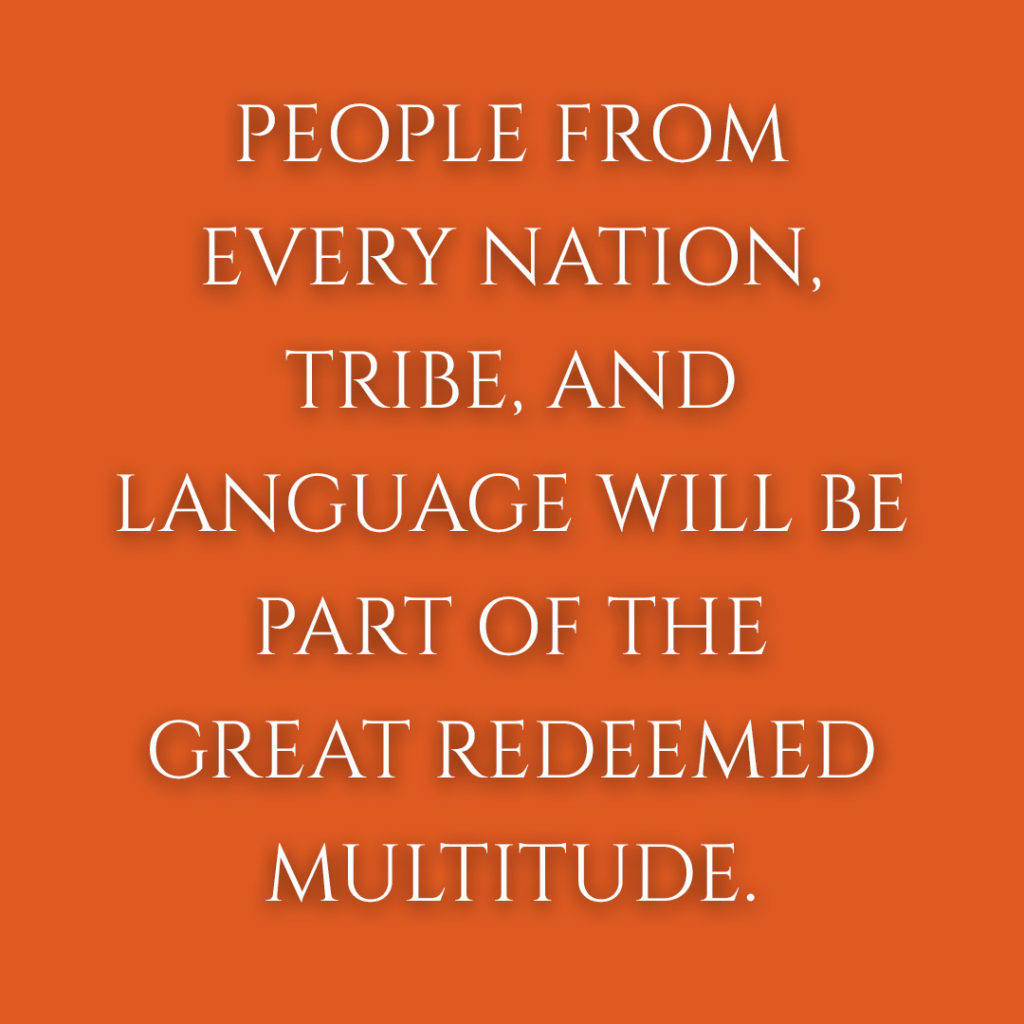Meme: People from every nation, tribe, and language will be part of the great redeemed multitude.