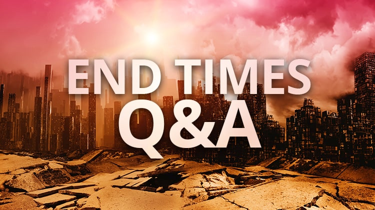 11 Answers to Questions About the End Times