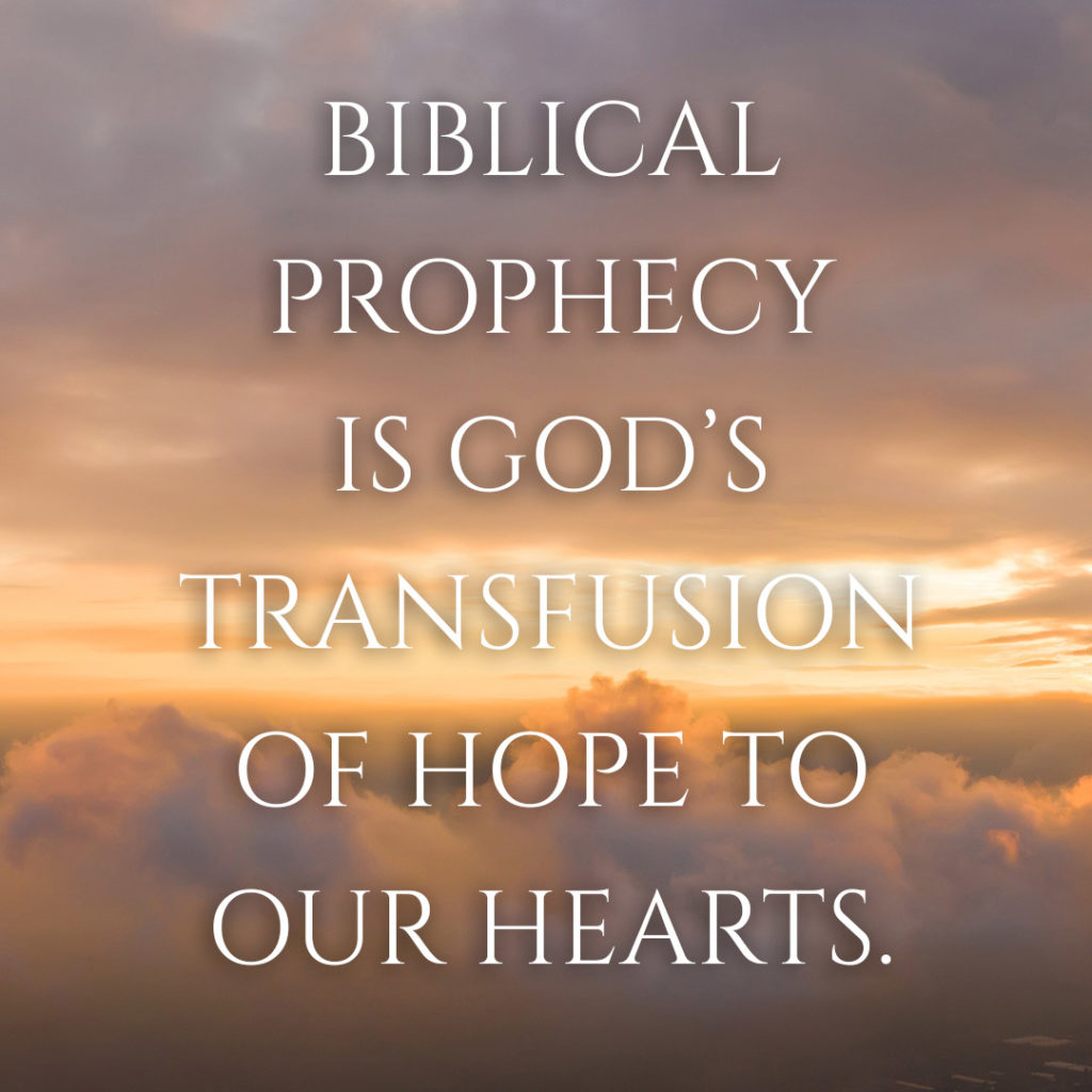 Meme: Biblical prophecy is God's transfusion of hope to our hearts.