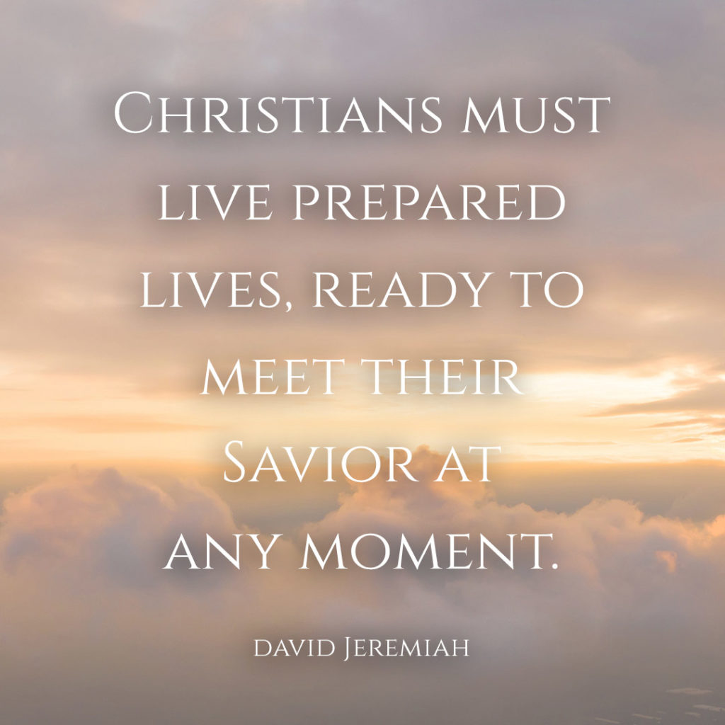 Meme: Christians must live prepared lives, ready to meet their Savior at any moment. David Jeremiah