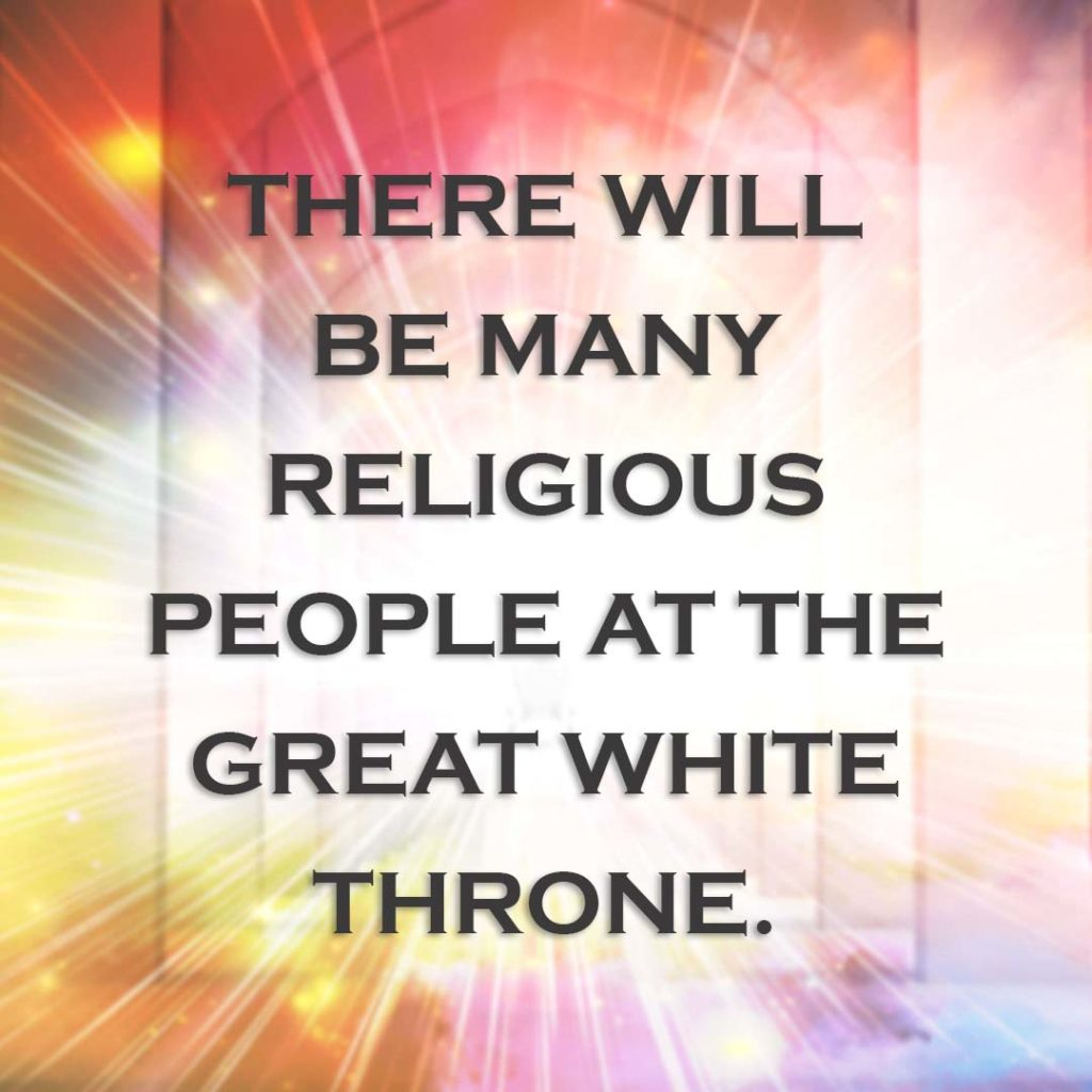 Meme: There will be many religious people at the Great White Throne.